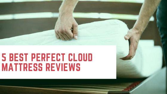5 Best Perfect Cloud Mattress Reviews 2018