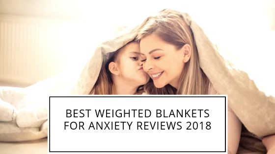Best Weighted Blankets For Anxiety Reviews 2018